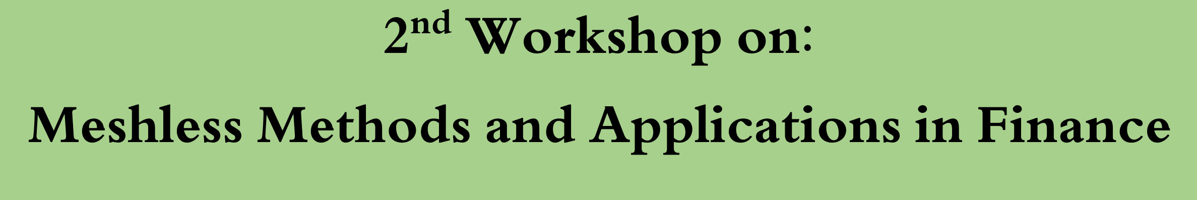 2nd Workshop on Meshless Methods and Applications in Finance